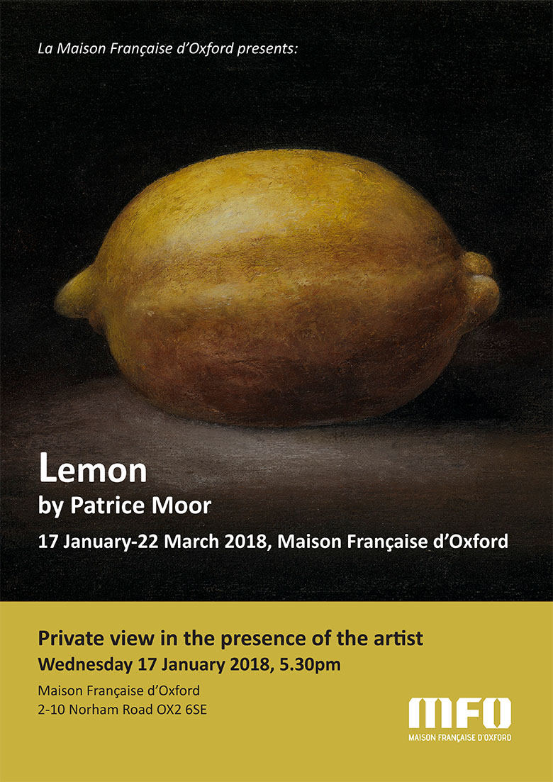 Lemon - show by Patrice Moor - 17 Jan - 22  March 2018, Maison Francaise d'Oxford
